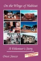On the Wings of Habitat: a Volunteer's Story (Paperback): Orest Stocco