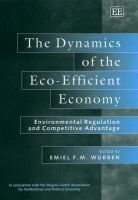 The Dynamics of the Eco-Efficient Economy - Environmental Regulation and Competitive Advantage (Hardcover): Emiel F.M. Wubben