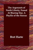 The Argonauts of North Liberty, Found at Blazing Star, a Phyllis of the Sierras (Paperback): Bret Harte