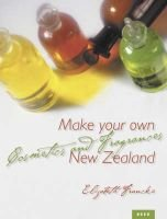 Make Your Own Cosmetics and Fragrances (Paperback): Elizabeth Francke
