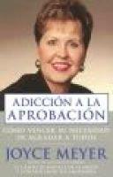 Addiccion a la Aprobacion - Como Vencer su Necesidad de Agradar A Todos (Spanish, Paperback): Joyce Meyer