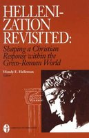 Hellenization Revisited - Shaping a Christian Response Within the Greco-Roman World (Paperback, New): Wendy E. Helleman