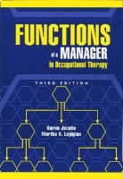 Functions of a Manager in Occupational Therapy (Paperback, 3rd Revised edition): Karen Jacobs, Martha K. Logigian, Martha...