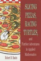 Slicing Pizzas, Racing Turtles and Further Adventures in Applied Mathematics (Paperback, New Ed): Robert B. Banks