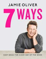7 Ways - Easy Ideas For Every Day Of The Week (Hardcover): Jamie Oliver