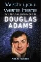 Wish You Were Here - The Official Biography of Douglas Adams (Hardcover): Nick Webb