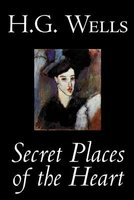 Secret Places of the Heart (Paperback): H. G. Wells