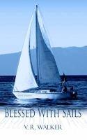 Blessed With Sails (Paperback): V. R. Walker