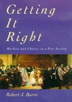 Getting It Right - Markets and Choices in a Free Society (Paperback, New Ed): Robert J Barro