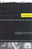 Truefaced - trust God and others with who you really are (Hardcover): Bill Thrall, Bruce McNicol, John Lynch