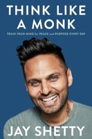 Think Like A Monk - Train Your Mind For Peace And Purpose Every Day (Paperback): Jay Shetty