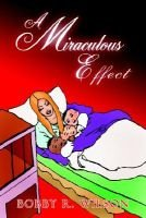 A Miraculous Effect (Paperback): Bobby R. Wilson