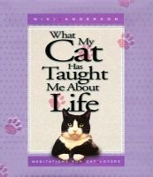 What My Cat Has Taught ME About Life - Meditations for Cat Lovers (Hardcover): Nicki Anderson