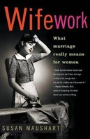 Wifework - What Marriage Really Means for Women (Paperback): Susan Maushart