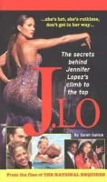J.Lo - The Secrets Behind Jennifer Lopez's Climb to the Top (Paperback, illustrated edition): Sarah Gallick