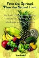 First the Spiritual Then the Natural Fruit (Paperback): Irene Rundell