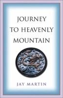 Journey to Heavenly Mountain - An American's Pilgrimage to the Heart of Buddhism in Modern China (Paperback): Jay Martin