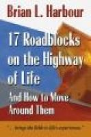 17 Roadblocks on the Highway of Life - And How to Move Around Them (Paperback): Brian L Harbour