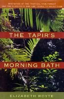 The Tapir's Morning Bath - Mysteries of the Tropical Rain Forest and the Scientists Who Are Trying to Solve Them...