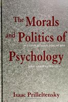 The Morals and Politics of Psychology - Psychological Discourse and the Status Quo (Paperback): Isaac Prilleltensky