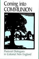 Coming into Communion - Pastoral Dialogues in Colonial New England (Paperback): Laura Henigman