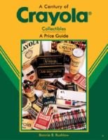 Century of Crayola Collectibles - A Price Guide (Hardcover, illustrated edition): Carl F. Luckey
