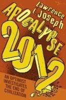 Apocalypse 2012 - An Optimist Investigates the End of Civilization (Paperback): Lawrence E. Joseph
