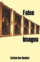 False Images (Paperback, 1st US trade paperback ed): Catherine Dunbar