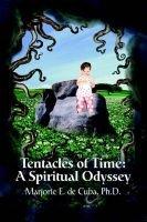Tentacles of Time - A Spiritual Odyssey (Paperback): Ph.D., Marjorie E de Cuba
