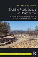 Evolving Public Space In South Africa - Towards Regenerative Space In The Post-Apartheid City (Hardcover): Karina Landman