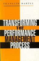 Transforming the Performance Management Process (Paperback, New ed): Franklin Hartle