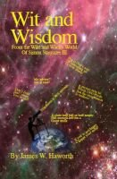 Wit and Wisdom - From the Wild and Wacky World of Simon Stargazer III (Paperback): James W. Haworth