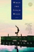 When the Finch Rises (Paperback, 1st trade pbk. ed): Jack R Riggs