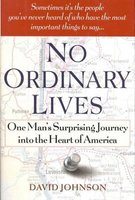 No Ordinary Lives - One Man's Surprising Journey Into the Heart of America (Hardcover): David Johnson