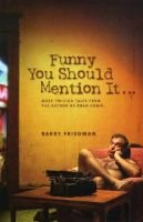 Funny You Should Mention It... - More Twisted Tales from the Author of Road Comic (Paperback): Barry Friedman