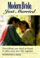"""""""Modern Bride"""" Just Married - Everything You Need to Know to Plan Your New Life Together (Paperback): Stephanie H. Dahl"""