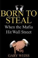 Born to Steal - When the Mafia Hit Wall Street (Electronic book text): Gary Weiss