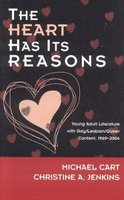 The Heart Has Its Reasons - Young Adult Literature with Gay/Lesbian/Queer Content, 1969-2004 (Hardcover): Michael Cart,...
