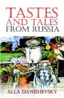 Tastes and Tales from Russia (Paperback, 2003): Alla Danishevsky