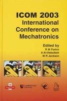 ICOM 2003 International Conference on Mechatronics (Hardcover): R.M Parkin, A. El-Habaibeh, M.R. Jackson
