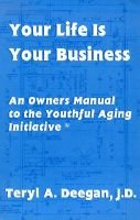 Your Life Is Your Business - An Owners Manual to the Youthful Aging Initiative (Paperback): Teryl A Deegan