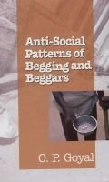 Anti Social Patterns of Begging and Beggars (Hardcover): O.P. Goyal