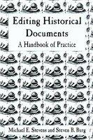 Editing Historical Documents - A Handbook of Practice (Paperback, New): Michael E. Stevens, Steven B. Burg