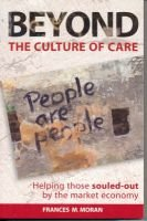 Beyond the Culture of Care - Helping Those Souled-out by the Market Economy (Paperback): Frances M Moran