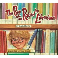 The Boy Who Was Raised by Librarians (Hardcover): Carla D. Morris