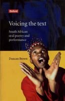 Voicing the Text - South African Oral Poetry and Performance (Paperback): Duncan Brown