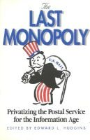 The Last Monopoly - Privatizing the Postal Service for the Information Age (Paperback): Edward L. Hudgins