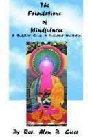 The Foundations of Mindfulness - A Buddhist Guide to Insightful Meditation (Paperback): Alan B. Cicco