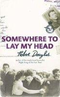 Somewhere to Lay My Head (Hardcover): Robert Douglas