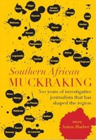 Southern African Muckraking - 300 Years Of Investigative Journalism Which Has Shaped The Region (Paperback): Anton Harber